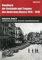 Andreas Bauer, Dr. Jürgen Kraus, Wilhelm Birker:Handbuch der Verbände und Truppen des deutschen Heeres 1914–1918 - Teil VI: Infanterie, Band 4 - Landsturm-Infanterie, Garnison-, Grenzschutz- und Ausbildungsformationen