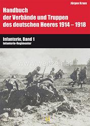 Gerhard Bauer und Dr. Jürgen Kraus: Handbuch der Verbände und Truppen des deutschen Heeres 1914–1918 - Teil VI: Infanterie, Band 1 Infanterie-Regimenter