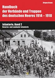 Gerhard Bauer und Dr. Jürgen Kraus: Handbuch der Verbände und Truppen des deutschen Heeres 1914–1918 - Teil VI: Infanterie, Band 2 Reserve- und Landwehr-Infanterie