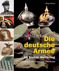 Dr. Jürgen Kraus:Die deutsche Armee im Ersten Weltkrieg  - Uniformierung und Ausrüstung 1914 bis 1918