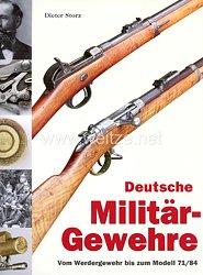 Dr. Dieter Storz:Deutsche Militär-Gewehre - Vom Werdergewehr bis zum Modell 71/84