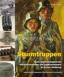 Dr. M. Christian Ortner:Sturmtruppen  - Österreichisch-ungarische Sturmformationen und Jagdkommandos im Ersten Weltkrieg  - Kampfverfahren, Organisation, Uniformierung und Ausrüstung