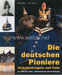 Ulrich Herr, Jens Nguyen:Die deutschen Pioniere, Verkehrstruppen und Trainvon 1871 bis 1914 – Uniformierung und Ausrüstung