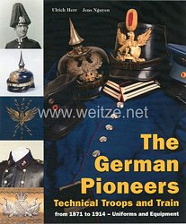 Ulrich Herr, Jens Nguyen: The German Pioneers, Technical Troops and Train from 1871 to 1914 – Uniforms and Equipment