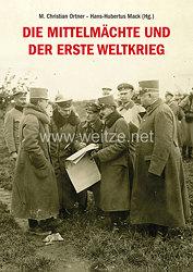 Hans-Hubertus Mack, Dr. M. Christian Ortner:Die Mittelmächte und der Erste Weltkrieg