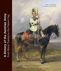 Dr. Christian Ortner (Ed.), Peter Fichtenbauer: A History of the Austrian Army  from Maria Theresia to the Present Day