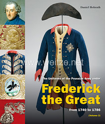 Daniel Hohrath, Judith Zimmer, Elisabeth Boxberger: Frederick the Great The Uniforms of the Prussian Army under Frederick the Great 1740 to 1786