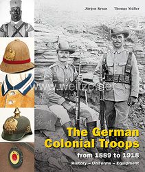 Dr. Jürgen Kraus, Dr. phil. Thomas Müller: The German Colonial Troops  from 1889 to 1918 - History – Uniforms – Equipment