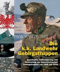 Dr. M. Christian Ortner, Prof. DI Hermann Hinterstoisser, Erwin A. Schmidl, Winfried Beimrohr, Meinrad Pizzinini: Die k.k. Landwehr-Gebirgstruppen