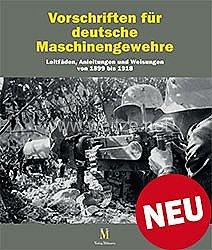 Dr. Frank Buchholz, Thomas Brüggen:Vorschriften für Deutsche Maschinengewehre  - Leitfäden, Anleitungen und Weisungen von 1899 bis 1918