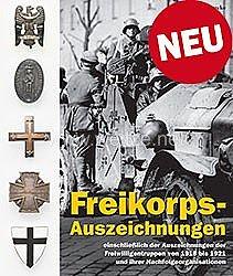 Ingo Haarcke: Freikorps-Auszeichnungen  - einschließlich der Auszeichnungen der Freiwilligentruppen von 1918 bis 1921 und ihrer Nachfolgeorganisationen