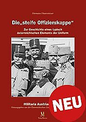 """Hermann Hinterstoisser:Die """"steife Offizierskappe""""  - Zur Geschichte eines typisch österreichischen Elements der Uniform"""