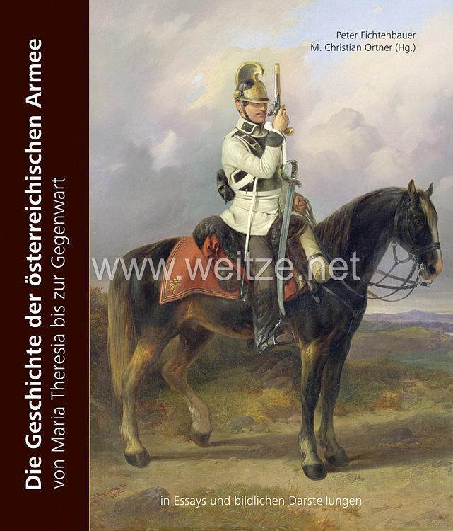 Dr. Christian Ortner (Ed.), Peter Fichtenbauer:Die Geschichte der österreichischen Armee  von Maria Theresia bis zur Gegenwart