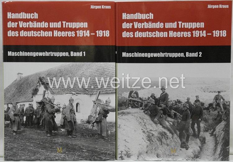 Dr. Jürgen Kraus: Handbuch der Verbände und Truppen des deutschen Heeres 1914–1918 - Teil VII: Maschinengewehrtruppen, Band 1 & 2