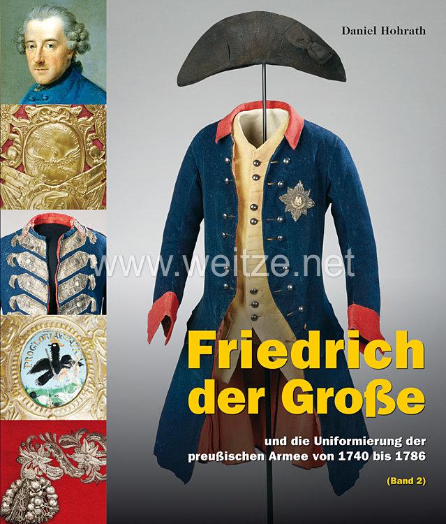 Daniel Hohrath, Judith Zimmer, Elisabeth Boxberger: Friedrich der Große und die Uniformierung der preußischen Armee von 1740 bis 1786