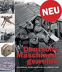 Dr. Frank Buchholz, Thomas Brüggen:Deutsche Maschinengewehre   - Entwicklung, Taktik und Einsatz von 1892 bis 1918