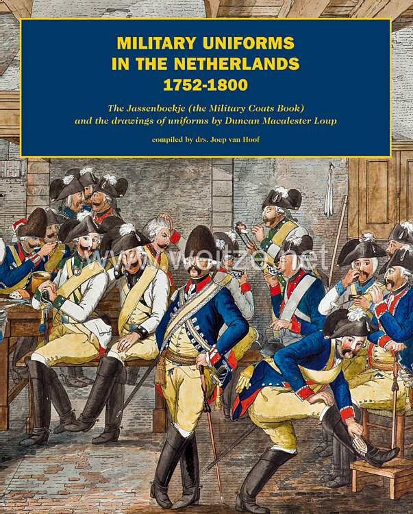 Drs. Joep van Hoof: Military Uniforms in the Netherlands 1752-1800  The Jassenboekje (the Military Coats Book) and the drawings of uniforms by Duncan Macalester Loup