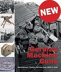 Dr. Frank Buchholz, Thomas Brüggen: German Machine Guns  - Development, Tactics and Use from 1892 to 1918