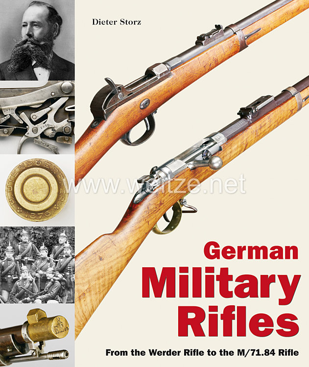 Dr. Dieter Storz: Germn Military Rifles - From the Werder Rifle to the M 71/84 Rifle
