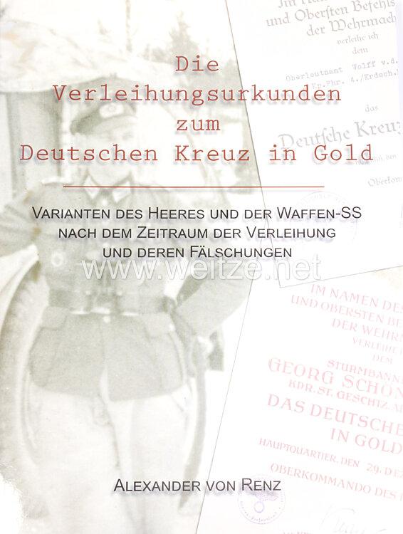 Renz, A. von: Die Verleihungsurkunden zum Deutschen Kreuz in Gold - Varianten des Heeres und der Waffen-SS nach dem Zeitraum der Verleihung und deren Fälschungen .