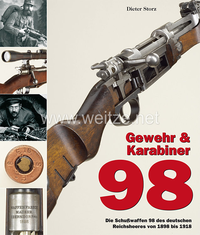 Dr. Dieter Storz:Gewehr & Karabiner 98 Die Schußwaffen 98 des deutschen Reichsheeres von 1898 bis 1918