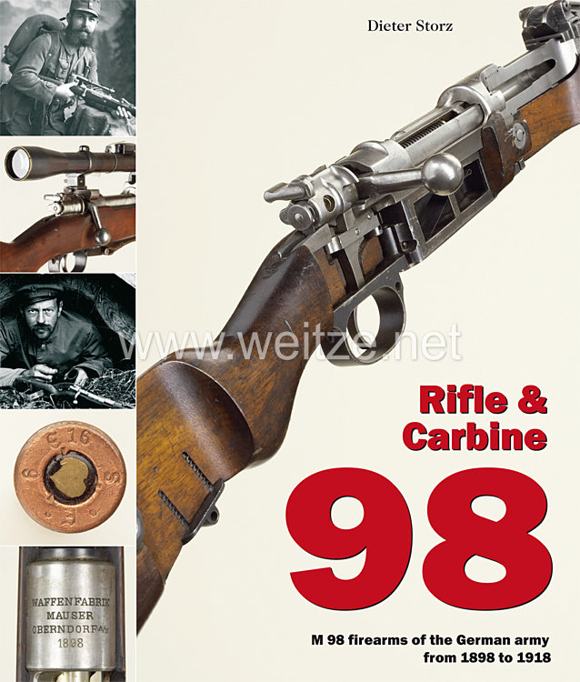 Dr. Dieter Storz: Rifle & Carbine 98 - M 98 firearms of the German Armyfrom 1898 to 1918